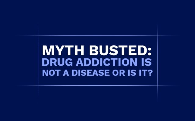 Myth Busted: Drug Addiction is Not a Disease or Is It?